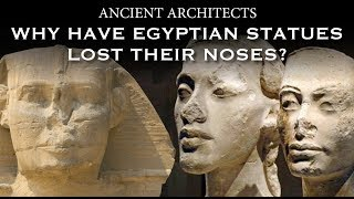Why Have Ancient Egyptian Statues Lost Their Noses? | Ancient Architects