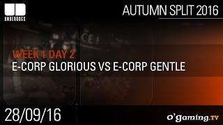 E-Corp Glorious vs E-Corp Gentle - Underdogs Autumn Split 2016 W1D2