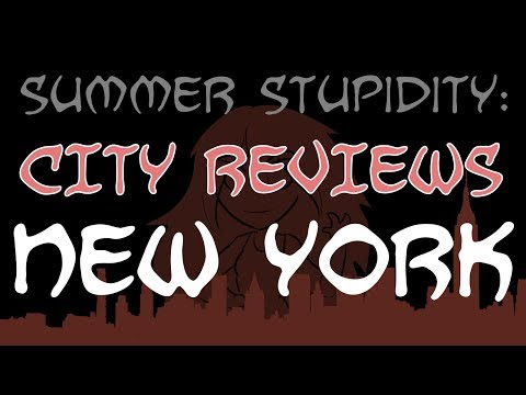 Summer Stupidity: NEW YORK (City Review!)