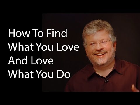 How To Find What You Love And Love What You Do