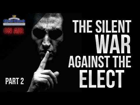 The Silent War Against the Elect - pt 2
