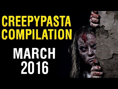Creepypasta Compilation- March 2016