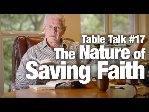 Table Talk #17 - The Nature of Saving Faith