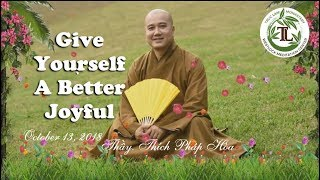 Give Yourself A Better Joyful - Thay. Thich Phap Hoa ( Oct.13, 2018)
