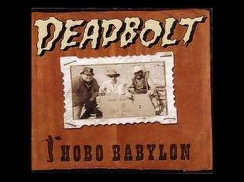 Deadbolt - DeadBolt's and Hobo Babylon's best song.
