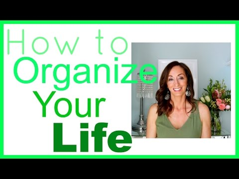 How to Organize Your Life  Organization Tips