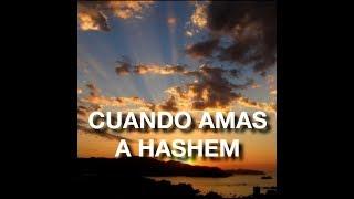 Cuando amas a Hashem