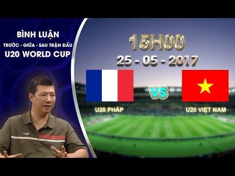 TRỰC TIẾP | BÌNH LUẬN SAU TRẬN ĐẤU U20 PHÁP vs U20 VIỆT NAM | BẢNG E VCK U20 WORLD CUP 2017