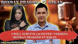 I WILL SURVIVE ACOUSTIC VERSION - BONDAN PRAKOSO FT KIKAN Karaoke