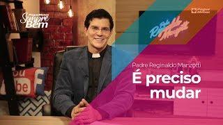 Padre Reginaldo Manzotti - É preciso mudar