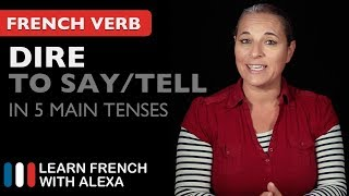Alexa teaches you how to conjugate Dire (to say/tell) in 5 main French tenses. SUPPORT GUIDE and EXCLUSIVE VIDS at ► https://learnfrenchwithalexa.com. Test your French level with our partner KWIZIQ ► http://learnfren.ch/testyourlevel ----------------------------------------------SUPPORT MY VIDEOS My Patreon page ► https://patreon.com/french----------------------------------------------RECOMMENDED PLAYLISTSCommon French Verbs  ► http://learnfren.ch/verbsLFWA----------------------------------------------MY LIVE LESSONSJoin my live lessons ► http://learnfren.ch/live-lessons----------------------------------------------MY LINKSMy Blog ► https://learnfrenchwithalexa.com/blogFacebook ► http://learnfren.ch/faceLFWATwitter ► http://learnfren.ch/twitLFWALinkedIn ► http://learnfren.ch/linkedinLFWANewsletter ► http://learnfren.ch/newsletterLFWAGoogle+ ► http://learnfren.ch/plusLFWAMy Soundcloud ► https://soundcloud.com/learnfrenchwithalexaT-Shirts ► http://learnfren.ch/tshirtsLFWA----------------------------------------------MORE ABOUT LEARN FRENCH WITH ALEXA'S 'HOW TO SPEAK' FRENCH VIDEO LESSONSAlexa Polidoro a real French teacher with many years' experience of teaching French to adults and children at all levels. People from all over the world enjoy learning how to speak French with Alexa's popular online video and audio French lessons. They're fun, friendly and stress-free! It's like she's actually sitting there with you, helping you along... Your very own personal French tutor.Please Like, Share and Subscribe if you enjoyed this video. Merci et Bisou Bisou xx----------------------------------------------Ready to take your French to the next level? Visit ► https://learnfrenchwithalexa.com to try out Alexa's popular French courses.
