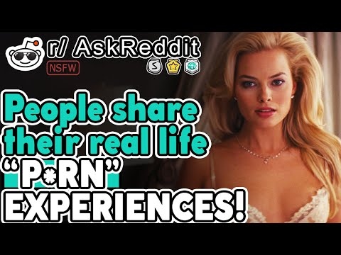 [NSFW] People Share Their Real Life P*RN Experiences! Pt. 1 (r/AskReddit | Top Posts)