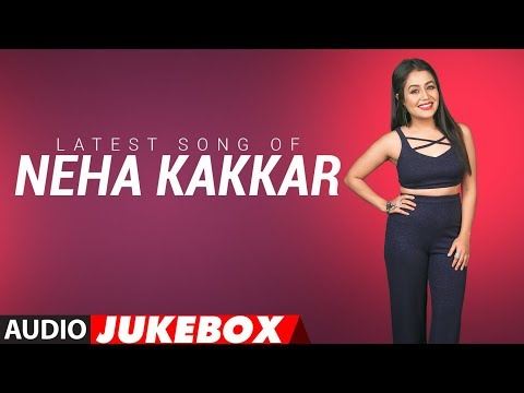 Video Latest NEHA KAKKAR SONGS 2018 | Audio Jukebox | BOLLYWOOD SONGS | New Hindi Songs | T-Series download in MP3, 3GP, MP4, WEBM, AVI, FLV January 2017