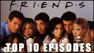 TOP 10 FRIENDS EPISODES