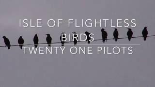 Video isle of flightless birds - twenty one pilots // lyrics MP3, 3GP, MP4, WEBM, AVI, FLV Desember 2017