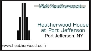 Heatherwood House at Port Jefferson-Port Jefferson NY