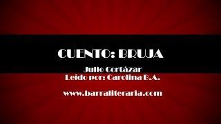 Cuento: Bruja - Julio Cortázar