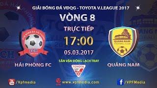 FULL | Hải Phòng (2-0) Quảng Nam | VÒNG 8 V LEAGUE 2017., công phượng, u23 việt nam, vleague