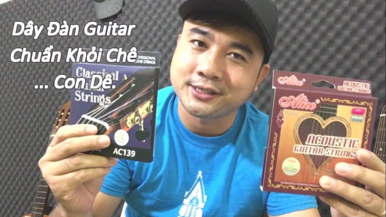 CÁCH CHỌN DÂY CLASSIC HAY ACOUSTIC GUITAR ÂM HAY VÀ BỀN ? ( Good Guitar Strings ?)