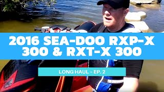 9. Thrashing on Sea-Doo's 2016 RXT-X 300 & RXP-X 300 – Long Haul Ep. 2