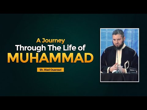 A Journey Through the Life of Muhammad - Sh. Riad Ouarzazi