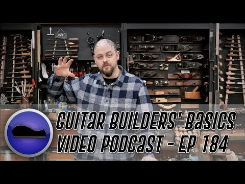 Guitar Builders Basics Video Podcast – Episode 184