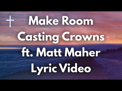 Make Room - Casting Crowns ft Matt Maher Lyrics