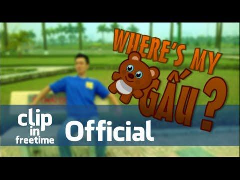 Where's My Gấu? - [Clip in Freetime]
