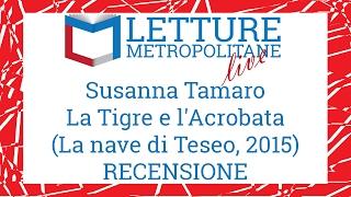 """Letture Metropolitane Live #1 recensione """"La Tigre e l'Acrobata"""" di Susanna Tamaro"""