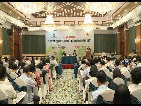 CPTPP – Cơ hội và thách thức cho hàng nông sản Việt Nam