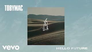 TobyMac - Hello Future (Audio)