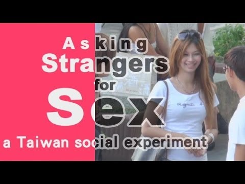 taiwanese - Asking Strangers for Sex. You have seen the videos from the United States -- an improbably hot woman approaches men with an equally improbable proprosition: ...