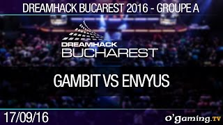 Groupe A - Gambit vs EnVyUs - Dreamhack Bucarest
