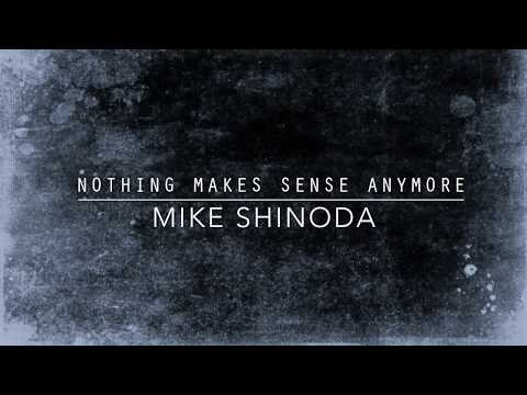 Nothing Makes Sense Anymore (Lyric Video) - Mike Shinoda