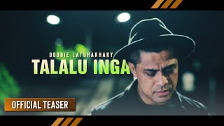Video Doddie Latuharhary - TALALU INGA | Lagu Ambon Terbaru 2018 (Official Teaser) MP3, 3GP, MP4, WEBM, AVI, FLV Juli 2018