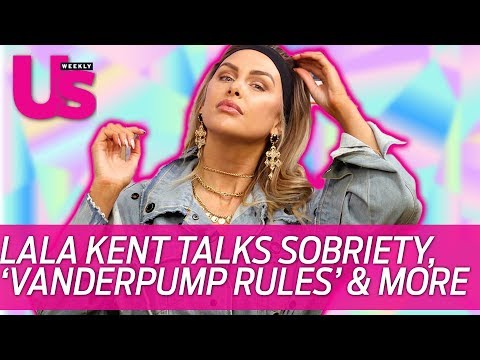 Lala Kent Talks 'vanderpump Rules' & Sobriety