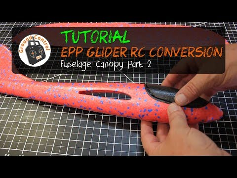 Tutorial Part 2 - Glider EPP 48cm RC Conversion - Canopy
