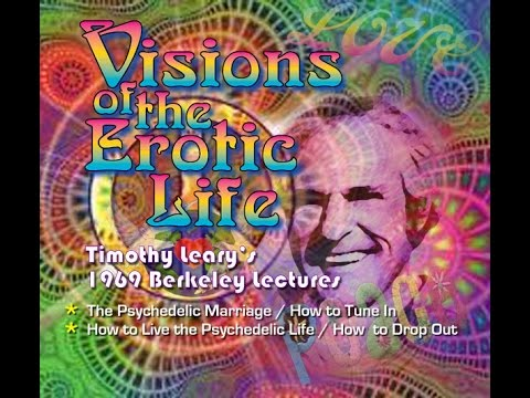 Timothy Leary's Visions Of The Erotic Life Prt 1