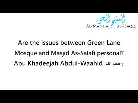 Are the issues between Green Lane Mosque and Masjid As-Salafi personal? - Abu Khadeejah Abdul-Waahid