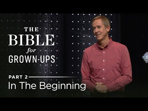 The Bible For Grown-Ups, Part 2: In The Beginning // Andy Stanley