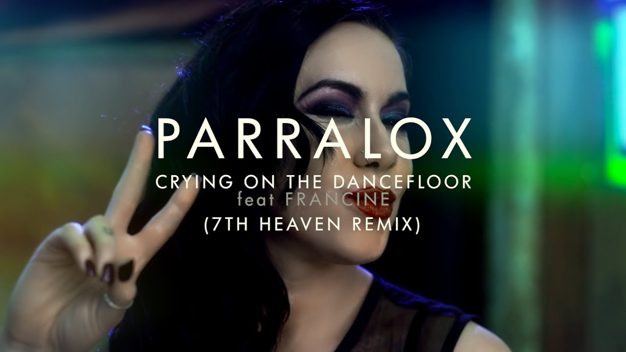 Parralox - Crying on the Dancefloor feat Francine (7th Heaven Remix) (Music Video)