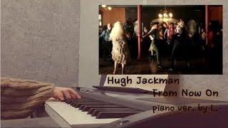 Hugh Jackman - From Now On (위대한쇼맨 OST - The Greatest Showman) 피아노연주 / 글로리아엘 (Gloria L.)