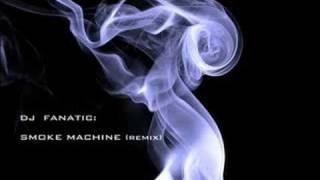 DJ Fanatic - Smoke Machine (Remix)