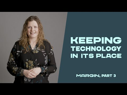 Keeping Technology In Its Place | Margin, Part 3 | Andrea Johnson