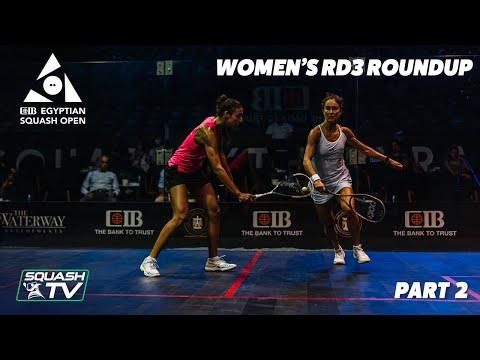 Squash: CIB Egyptian Open 2021 - Women's Rd3 Roundup [Pt.2]
