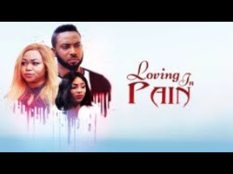 LOVING IN PAIN  - [Part 1] Latest 2018 Nigerian Nollywood Drama Movie