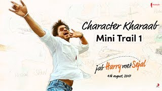 Character Kharaab - Mini Trail 1 - Jab Harry Met Sejal