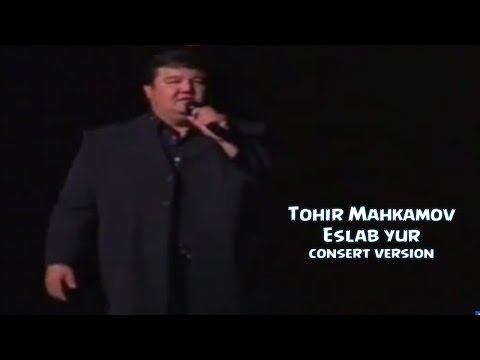 Tohir Mahkamov - Eslab Yur | Тохир Махкамов - Эслаб юр (consert version)