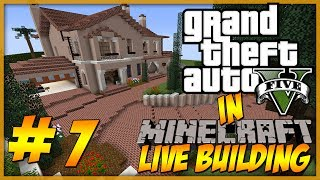Minecraft: LIVE Building - GTA 5 Michael's Home Part 7 - house = DONE