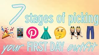 7 Stages of Picking Your FIRST DAY Outfit by Seventeen Magazine